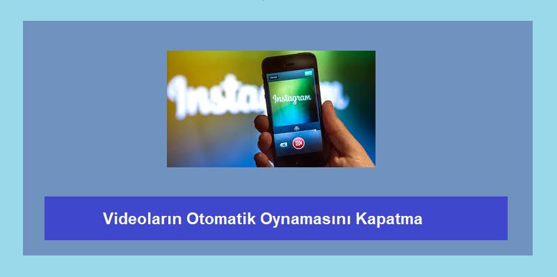 instagram otomatik oynatma kapatma