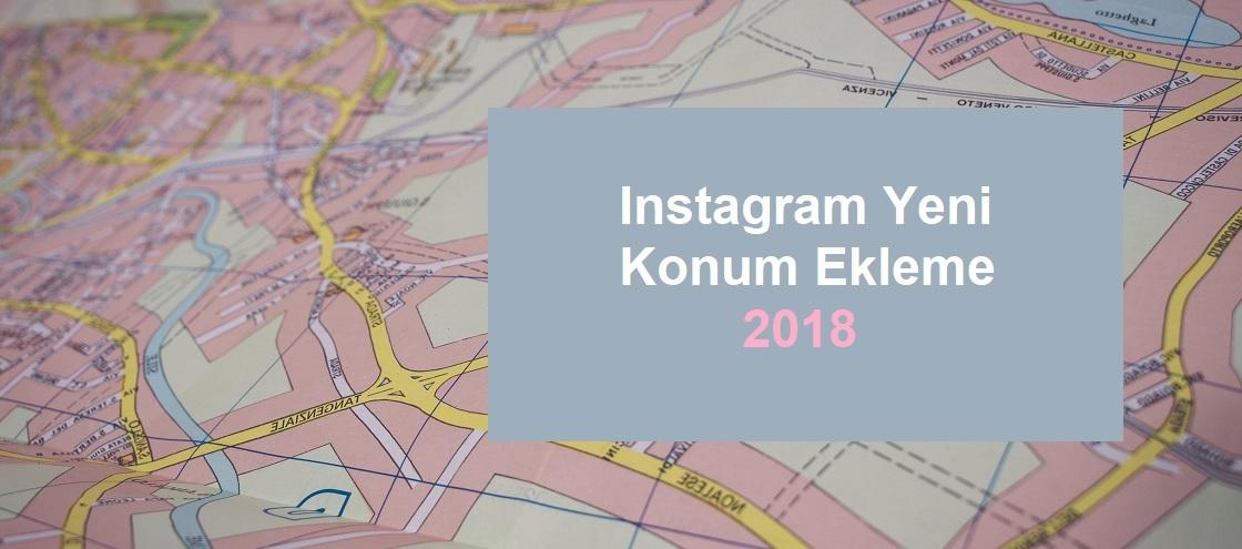instagram konum ekleme 2018
