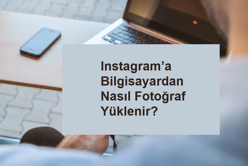 Instagram'a Bilgisayardan Nasıl Fotoğraf Yüklenir?